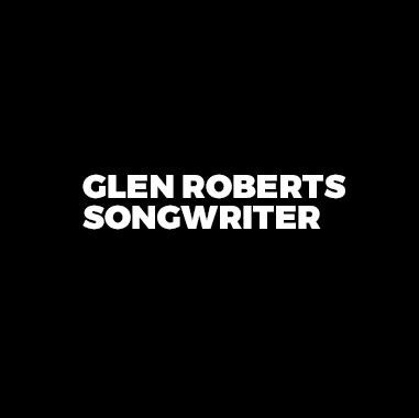 Glen Roberts – Songwriter